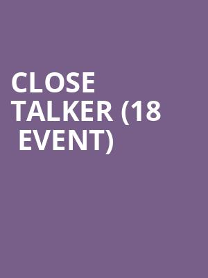 Close Talker (18+ Event) at 7th Street Entry