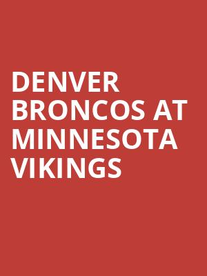 Denver Broncos at Minnesota Vikings at US Bank Stadium