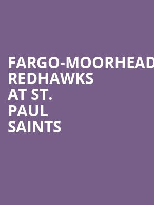 Fargo-Moorhead Redhawks at St. Paul Saints at CHS Field
