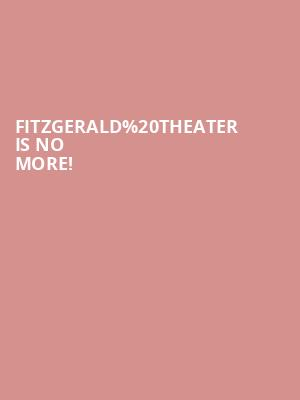 Fitzgerald Theater is no more