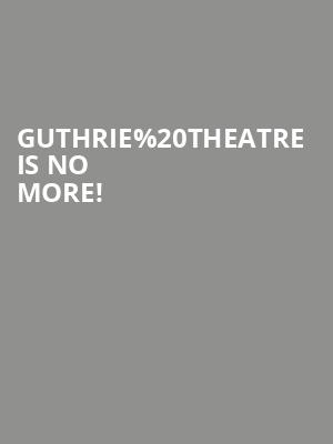 Guthrie Theatre is no more