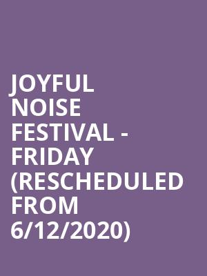 Joyful Noise Festival - Friday (Rescheduled from 6/12/2020) at National Sports Center