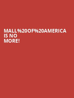 Mall of America is no more
